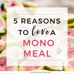 5 reasons to Love a Mono Meal