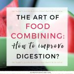 The art of food combining: How to improve digestion