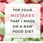 Top Four Mistakes I Made On a Raw Food Diet