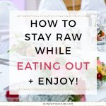 How to stay raw while eating out & enjoy! :)
