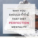 Why you should ditch that diet perfection mentality