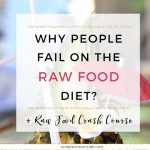 Changing our diet is one step towards feeling your best ever. But it's not the only one. Learn why people fail on the raw food diet and join my FREE raw food crash course.