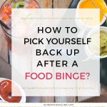 How to pick yourself back up after a food binge? Here are 2 insanely helpful exercises.