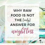 Why raw food is not the (only) answer for weight loss